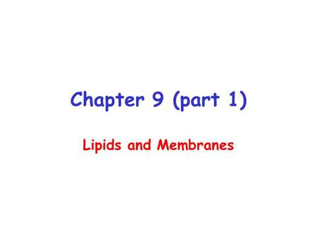Chapter 9 (part 1) Lipids and Membranes. Lipids Lipids are compounds that are soluble in non-polar organic solvents, but insoluble in water. Can be hydrophobic.