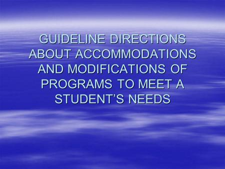 GUIDELINE DIRECTIONS ABOUT ACCOMMODATIONS AND MODIFICATIONS OF PROGRAMS TO MEET A STUDENT'S NEEDS.