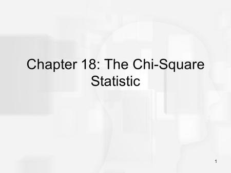 1 Chapter 18: The Chi-Square Statistic. 2 Parametric and Nonparametric Tests Chapter 18 introduces two non- parametric hypothesis tests using the chi-square.