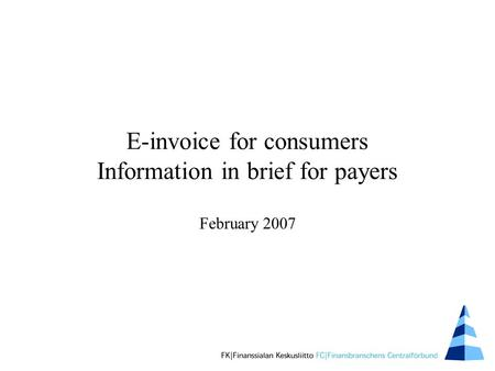 E-invoice for consumers Information in brief for payers February 2007.