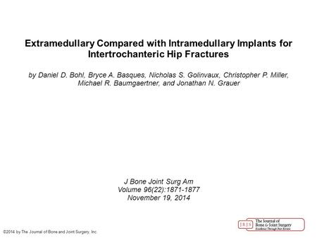 Extramedullary Compared with Intramedullary Implants for Intertrochanteric Hip Fractures by Daniel D. Bohl, Bryce A. Basques, Nicholas S. Golinvaux, Christopher.