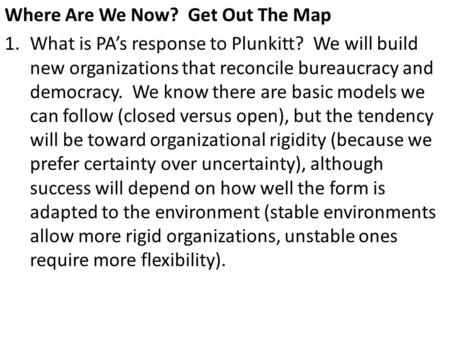 Where Are We Now? Get Out The Map 1.What is PA's response to Plunkitt? We will build new organizations that reconcile bureaucracy and democracy. We know.