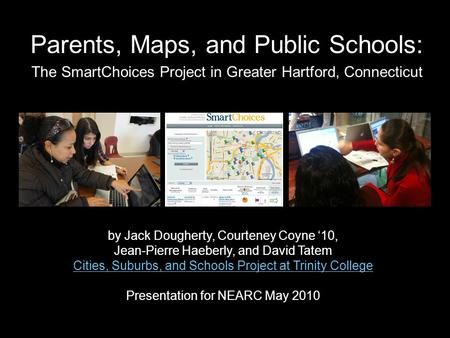 Parents, Maps, and Public Schools: by Jack Dougherty, Courteney Coyne '10, Jean-Pierre Haeberly, and David Tatem Cities, Suburbs, and Schools Project at.