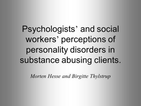 Psychologists ' and social workers ' perceptions of personality disorders in substance abusing clients. Morten Hesse and Birgitte Thylstrup.