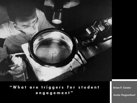 """What are triggers for student engagement"" Brian P. Godor Avans Hogeschool."