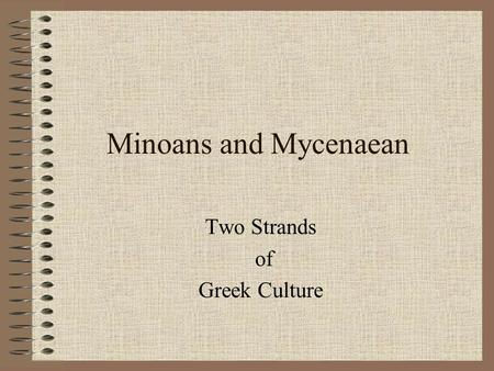 Minoans and Mycenaean Two Strands of Greek Culture.