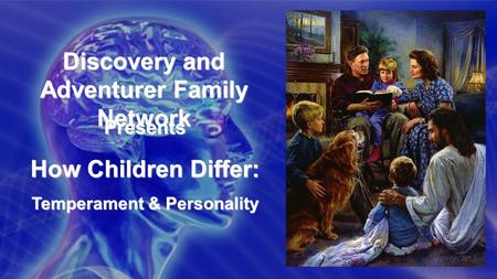 Discovery and Adventurer Family Network Presents How Children Differ: Temperament & Personality.