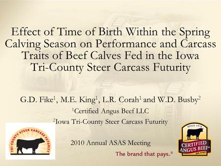 Effect of Time of Birth Within the Spring Calving Season on Performance and Carcass Traits of Beef Calves Fed in the Iowa Tri-County Steer Carcass Futurity.