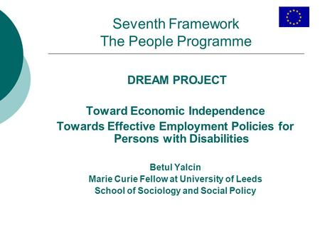 Seventh Framework The People Programme DREAM PROJECT Toward Economic Independence Towards Effective Employment Policies for Persons with Disabilities Betul.