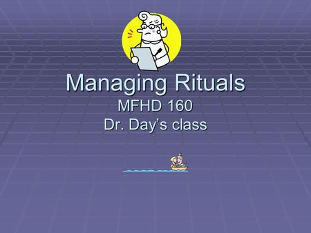 Managing Rituals MFHD 160 Dr. Day's class Routines vs. Rituals Similarities 1. Rituals and routines both always involve more than one member of a family.