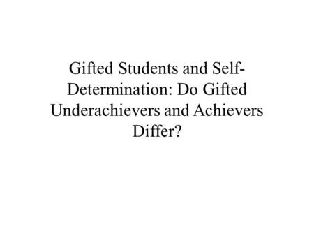 Gifted Students and Self- Determination: Do Gifted Underachievers and Achievers Differ?