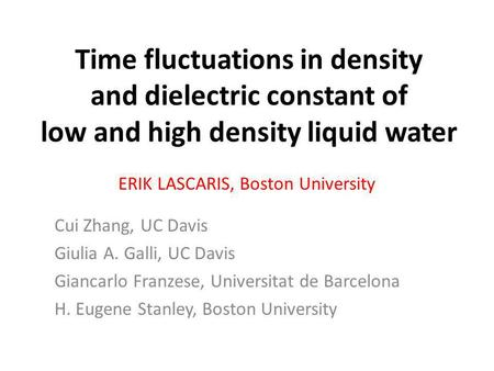 Time fluctuations in density and dielectric constant of low and high density liquid water ERIK LASCARIS, Boston University Cui Zhang, UC Davis Giulia A.