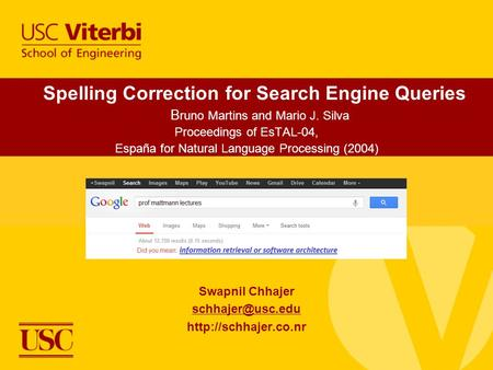 Spelling Correction for Search Engine Queries B runo Martins and Mario J. Silva Proceedings of EsTAL-04, España for Natural Language Processing (2004)