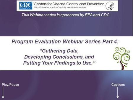 "Program Evaluation Webinar Series Part 4: This Webinar series is sponsored by EPA and CDC. ""Gathering Data, Developing Conclusions, and Putting Your Findings."