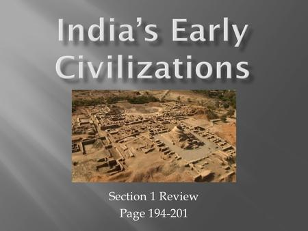 Section 1 Review Page 194-201.  1. Describe the cities of Harappa and Mohenjo Daro.