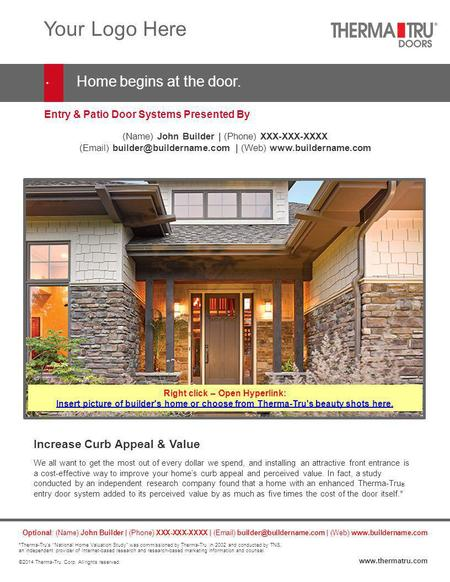 Entry & Patio Door Systems Presented By Your Logo Here Home begins at the door. Increase Curb Appeal & Value We all want to get the most out of every dollar.