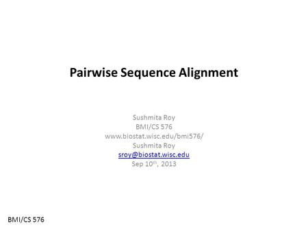 Pairwise Sequence Alignment Sushmita Roy BMI/CS 576  Sushmita Roy Sep 10 th, 2013 BMI/CS 576.