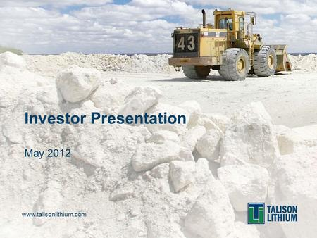 Www.talisonlithium.com Investor Presentation May 2012.