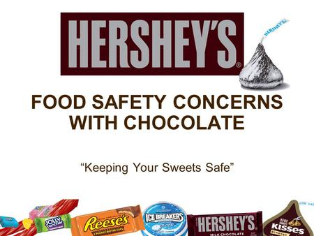 "FOOD SAFETY CONCERNS WITH CHOCOLATE ""Keeping Your Sweets Safe"" 1."