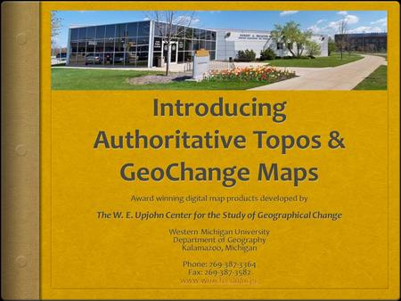 INTRODUCING OUR AWARD WINING Authoritative US Topos and GeoChange Maps Developed by The W. E. Upjohn Center for the Study of Geographical Change Western.