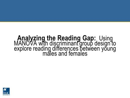 Analyzing the Reading Gap: Using MANOVA with discriminant group design to explore reading differences between young males and females.
