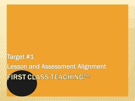 "INSTRUCTIONAL TARGET AREASDATES ""Lesson & Assessment Strategies in the Standards-Based Classroom"" Target # 1*Lesson and Assessment AlignmentSEP 15 – OCT."
