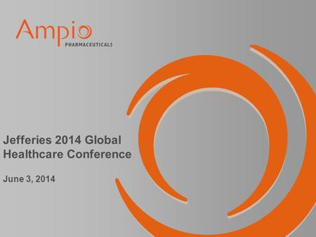 Jefferies 2014 Global Healthcare Conference June 3, 2014.