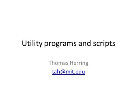 Utility programs and scripts Thomas Herring