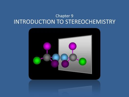 Chapter 9 INTRODUCTION TO STEREOCHEMISTRY. Isomers are compounds with the same molecular formula but not identical structures.