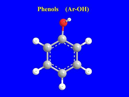 Phenols (Ar-OH).   Phenols are compounds of the general formula Ar-OH, where Ar- is phenyl, substituted phenyl, or one of the other aryl groups. I.