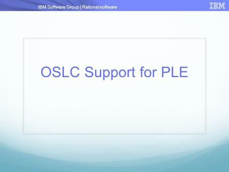 IBM Software Group | Rational software OSLC Support for PLE.