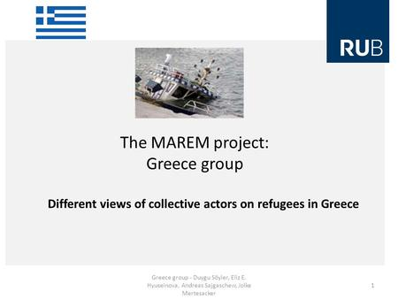 The MAREM project: Greece group Greece group - Duygu Söyler, Eliz E. Hyuseinova, Andreas Sajgaschew, Jolke Mertesacker 1 Different views of collective.
