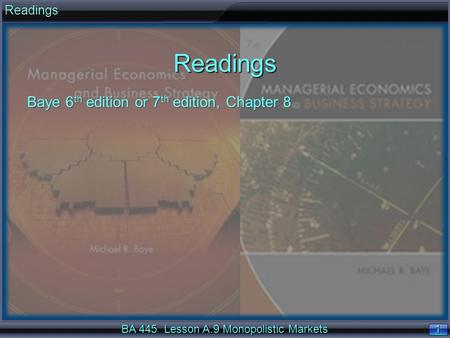 1 1 BA 445 Lesson A.9 Monopolistic Markets ReadingsReadings Baye 6 th edition or 7 th edition, Chapter 8.