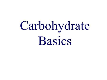 Carbohydrate Basics. Carbohydrates (Overview): - essential components of all living things. - most abundant of the four major classes of biological molecules.