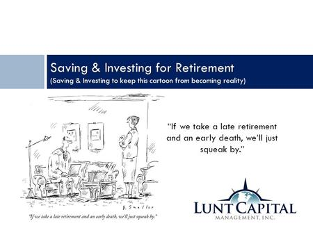 "Saving & Investing for Retirement (Saving & Investing to keep this <strong>cartoon</strong> from becoming reality) February 6, 2014 ""If we take a late retirement and an."