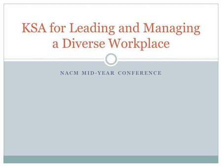 NACM MID-YEAR CONFERENCE KSA for Leading and Managing a Diverse Workplace.