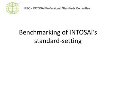 Benchmarking of INTOSAI's standard-setting PSC - INTOSAI Professional Standards Committee.