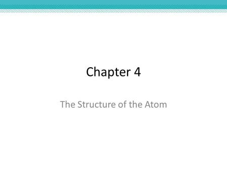 Chapter 4 The Structure of the Atom. Section 1 Early Ideas About Matter.