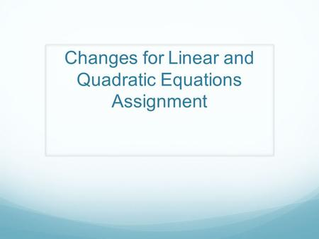 Changes for Linear and Quadratic Equations Assignment.