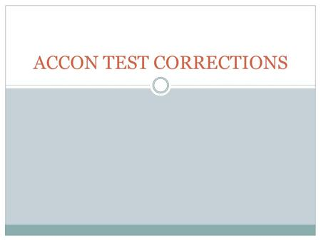 ACCON TEST CORRECTIONS. Bell Work: Please copy down these directions for TEST CORRECTIONS 1. Write the number of the question you had wrong on a SEPARATE.