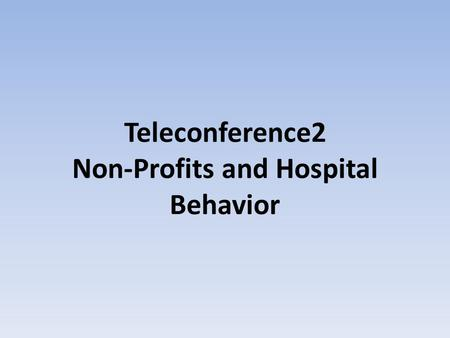 Teleconference2 Non-Profits and Hospital Behavior.