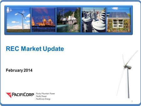 REC Market Update February 2014 1. REC Market Characteristics Renewable energy markets are driven by either state-imposed mandates for use of renewable.