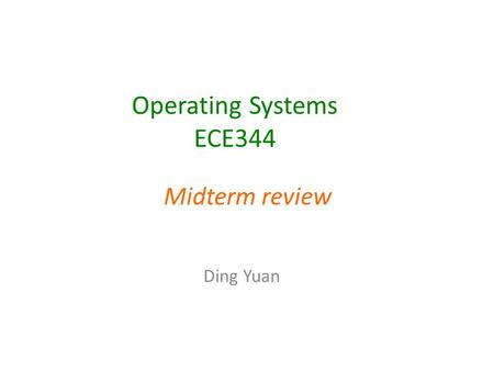 Operating Systems ECE344 Ding Yuan Midterm review.