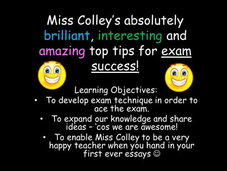 Miss Colley's absolutely brilliant, interesting and amazing top tips for exam success! Learning Objectives: To develop exam technique in order to ace the.
