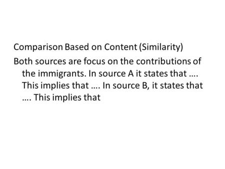 Comparison Based on Content (Similarity) Both sources are focus on the contributions of the immigrants. In source A it states that …. This implies that.