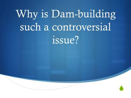  Why is Dam-building such a controversial issue?.