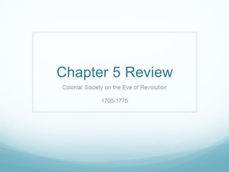 Chapter 5 Review Colonial Society on the Eve of Revolution 1700-1775.