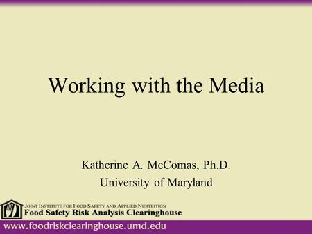 Working with the Media Katherine A. McComas, Ph.D. University of Maryland.