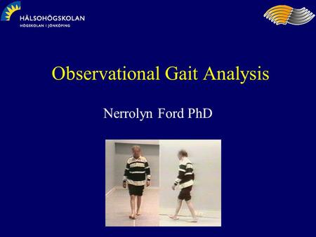 Observational Gait Analysis Nerrolyn Ford PhD. The observational gait analysis process Reliability/Validity What is done in practice? Visual search strategies.