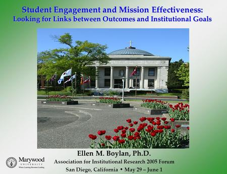 Student Engagement and Mission Effectiveness: Looking for Links between Outcomes and Institutional Goals Ellen M. Boylan, Ph.D. Association for Institutional.
